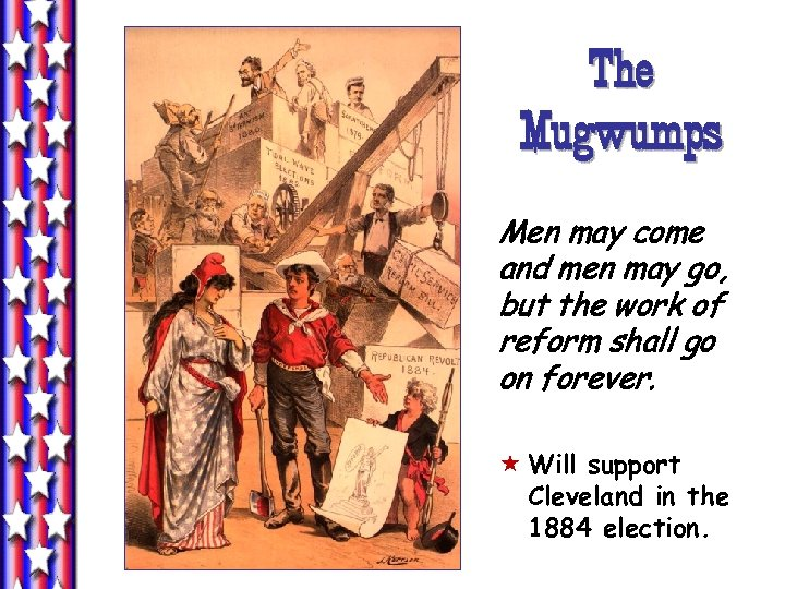 The Mugwumps Men may come and men may go, but the work of reform