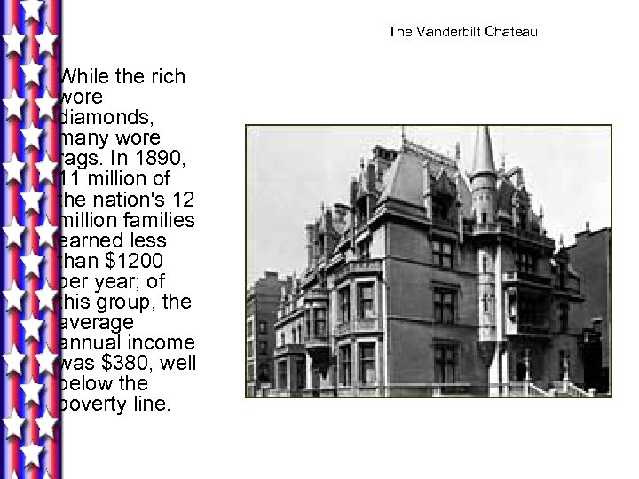 The Vanderbilt Chateau While the rich wore diamonds, many wore rags. In 1890, 11