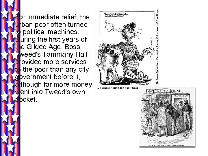For immediate relief, the urban poor often turned to political machines. During the first