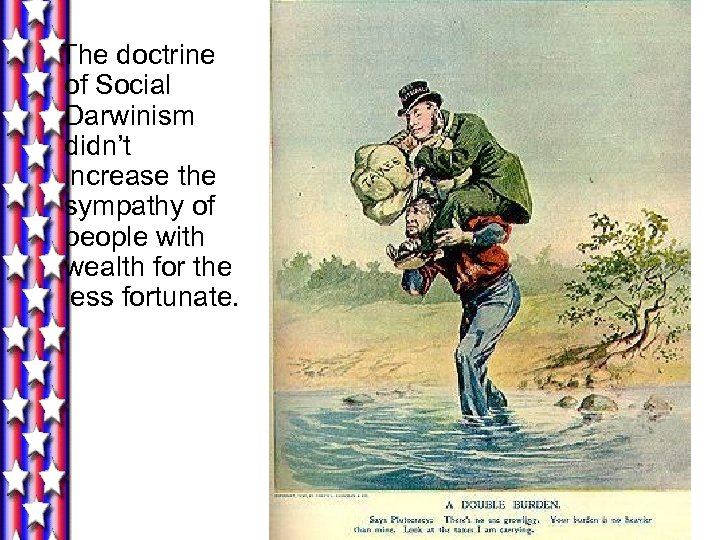 The doctrine of Social Darwinism didn't increase the sympathy of people with wealth for