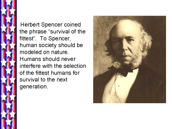 "Herbert Spencer coined the phrase ""survival of the fittest"". To Spencer, human society should"