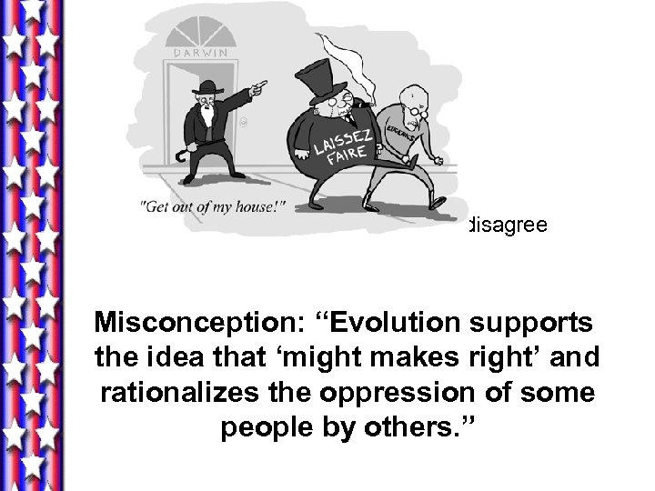 """Although Darwinists might disagree Misconception: """"Evolution supports the idea that 'might makes right' and"""