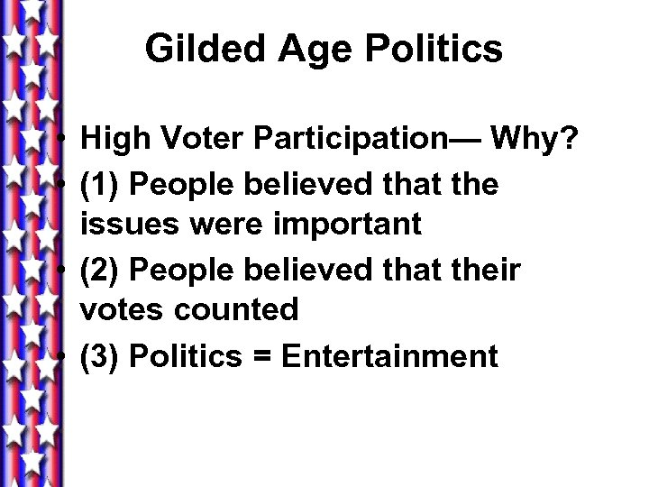 Gilded Age Politics • High Voter Participation— Why? • (1) People believed that the