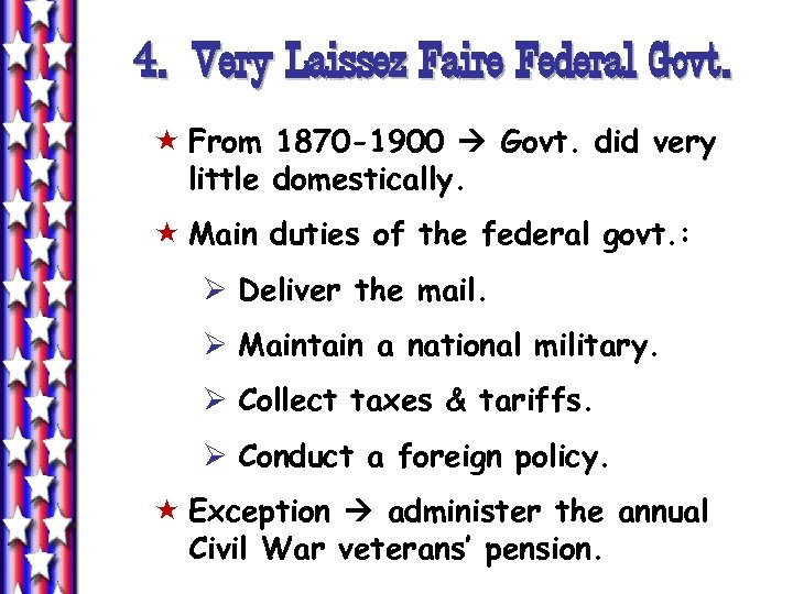 4. Very Laissez Faire Federal Govt. « From 1870 -1900 Govt. did very little