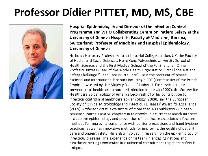 Professor Didier PITTET, MD, MS, CBE Hospital Epidemiologist and Director of the Infection Control