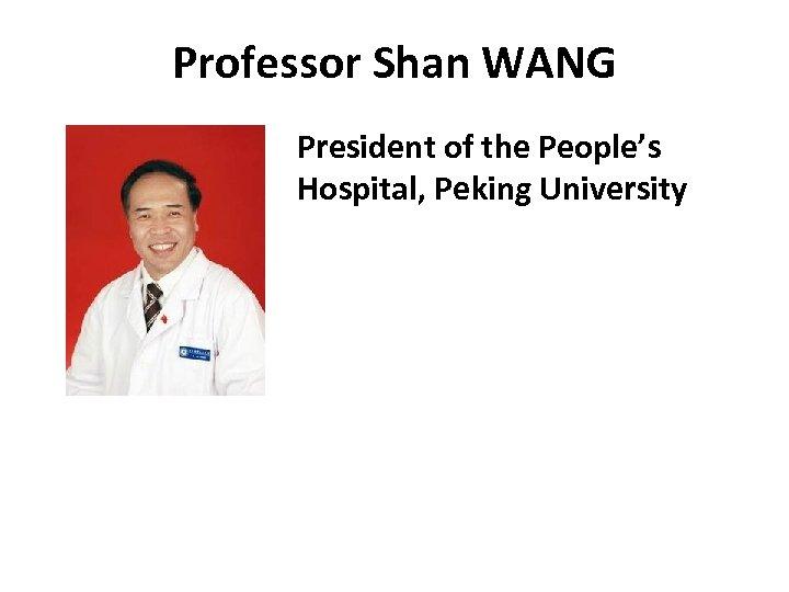 Professor Shan WANG President of the People's Hospital, Peking University
