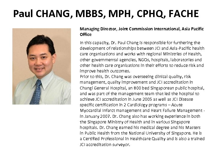 Paul CHANG, MBBS, MPH, CPHQ, FACHE Managing Director, Joint Commission International, Asia Pacific Office
