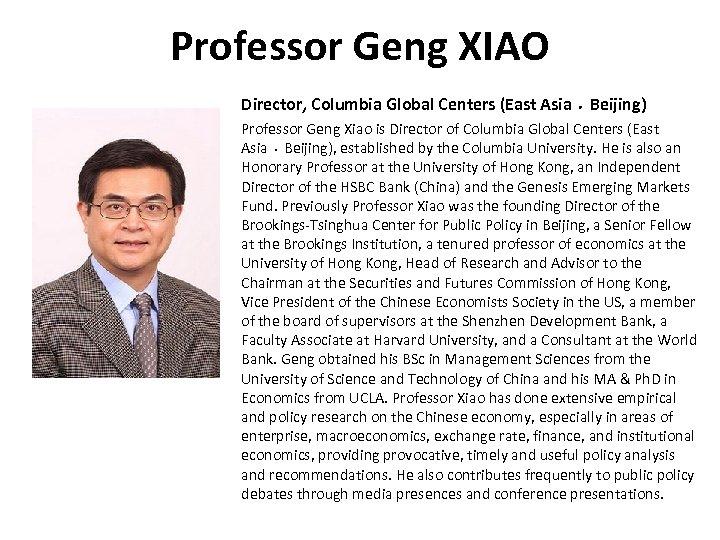 Professor Geng XIAO Director, Columbia Global Centers (East Asia﹒Beijing) Professor Geng Xiao is Director