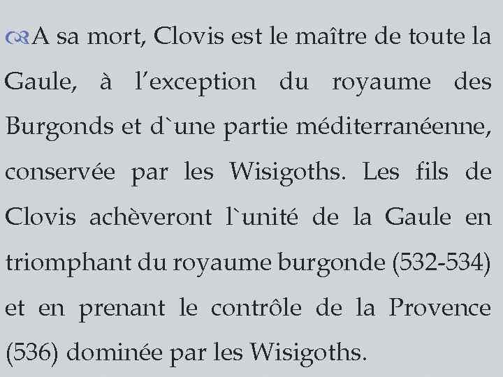A sa mort, Clovis est le maître de toute la Gaule, à l'exception