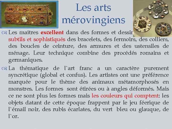 Les arts mérovingiens Les maîtres excellent dans des formes et dessins d`ornement subtils et