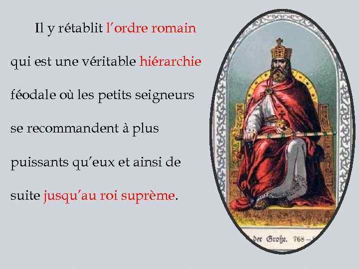 Il y rétablit l'ordre romain qui est une véritable hiérarchie féodale où les petits