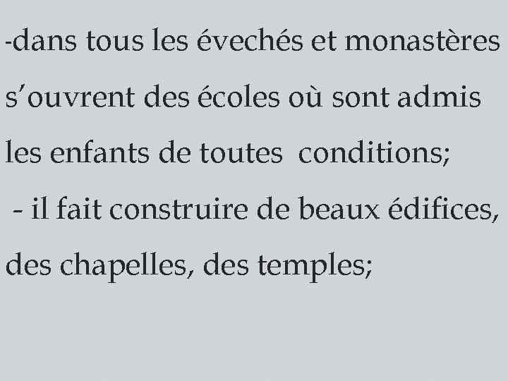 -dans tous les évechés et monastères s'ouvrent des écoles où sont admis les enfants