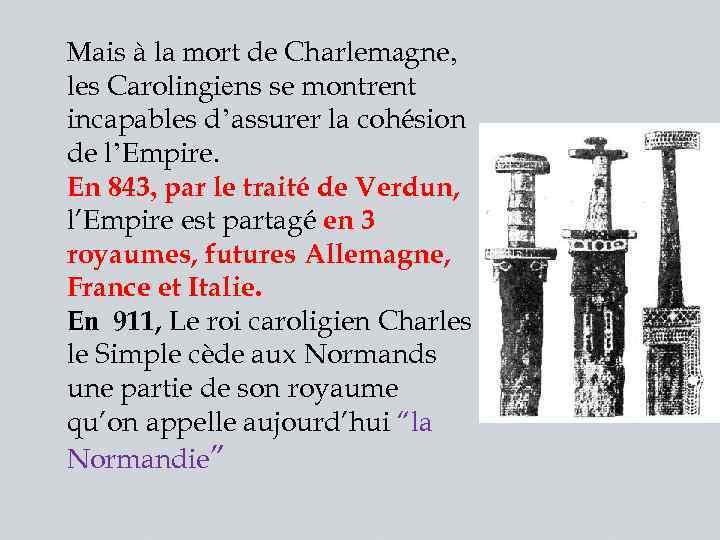 Mais à la mort de Charlemagne, les Carolingiens se montrent incapables d'assurer la cohésion