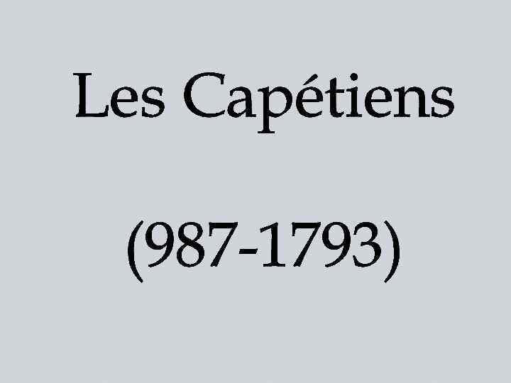 Les Capétiens (987 -1793)
