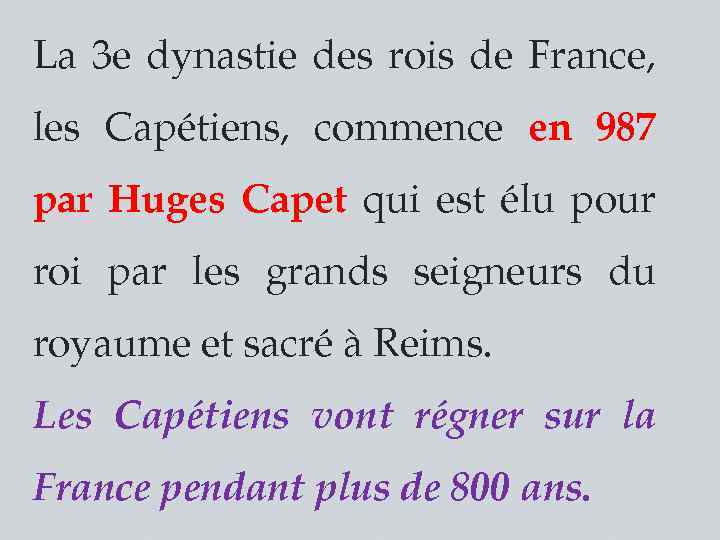 La 3 e dynastie des rois de France, les Capétiens, commence en 987 par
