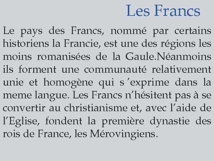 Les Francs Le pays des Francs, nommé par certains historiens la Francie, est une