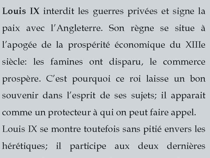 Louis IX interdit les guerres privées et signe la paix avec l'Angleterre. Son règne