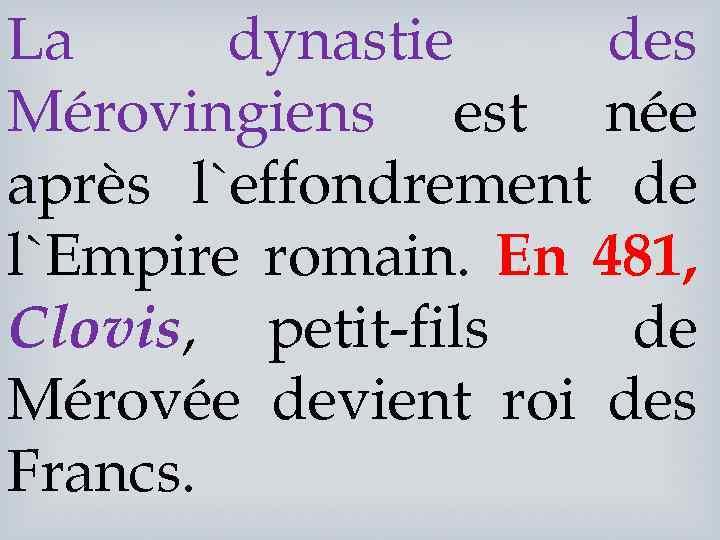 La dynastie des Mérovingiens est née après l`effondrement de l`Empire romain. En 481, Clovis,