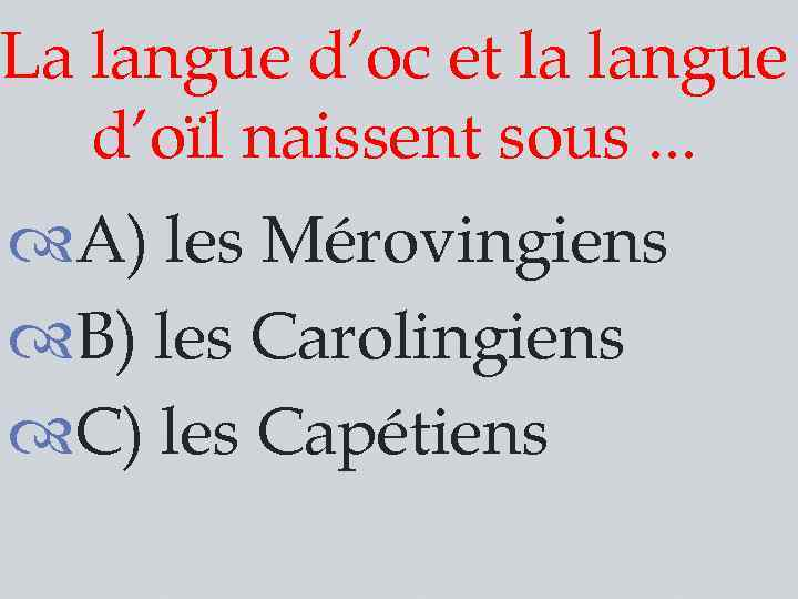 La langue d'oc et la langue d'oïl naissent sous. . . A) les Mérovingiens