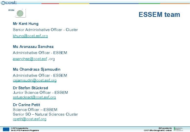 ESSEM team Mr Kent Hung Senior Administrative Officer - Cluster khung@cost. esf. org Ms
