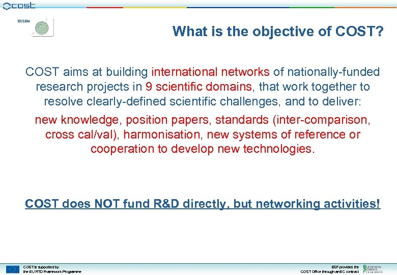 ESSEM What is the objective of COST? COST aims at building international networks of