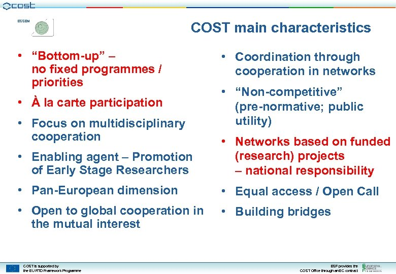 "ESSEM COST main characteristics • ""Bottom-up"" – no fixed programmes / priorities • À"