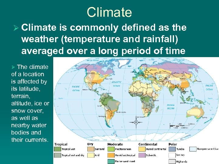 Climate Ø Climate is commonly defined as the weather (temperature and rainfall) averaged over