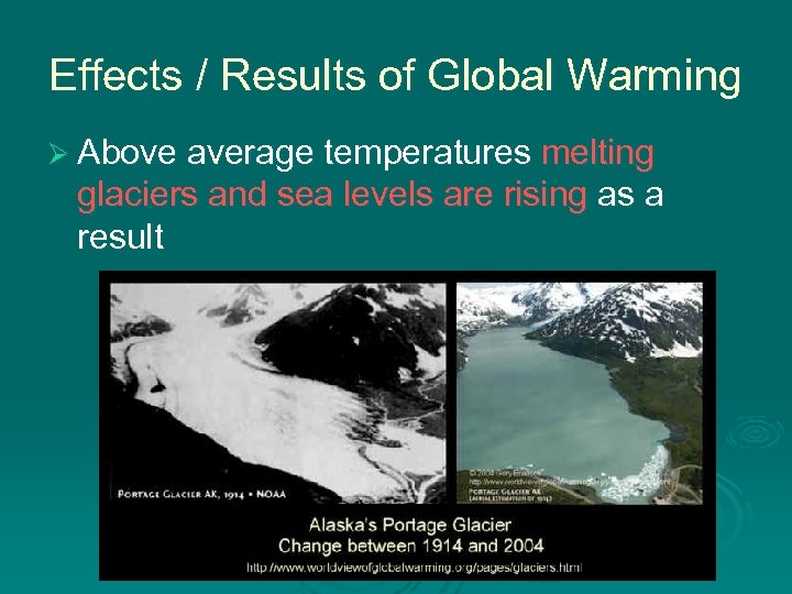Effects / Results of Global Warming Ø Above average temperatures melting glaciers and sea
