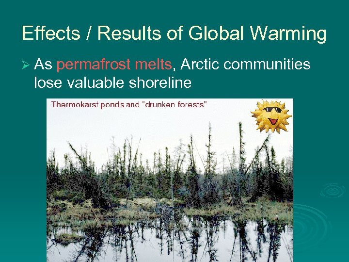 Effects / Results of Global Warming Ø As permafrost melts, Arctic communities lose valuable