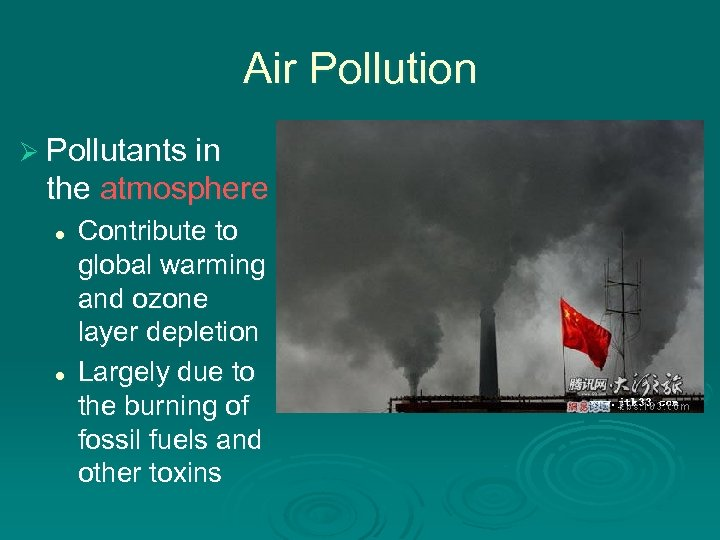 Air Pollution Ø Pollutants in the atmosphere l l Contribute to global warming and