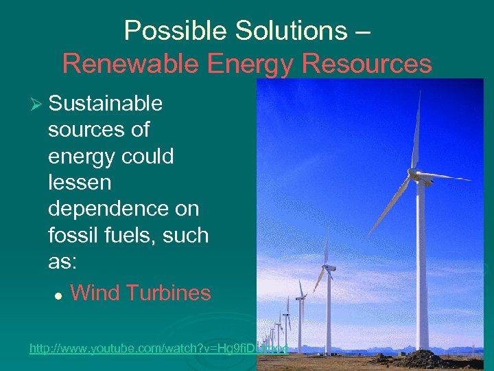 Possible Solutions – Renewable Energy Resources Ø Sustainable sources of energy could lessen dependence