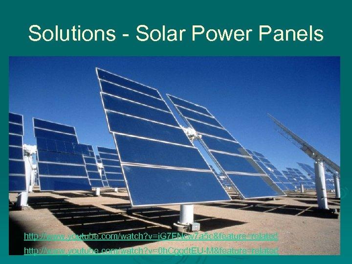 Solutions - Solar Power Panels http: //www. youtube. com/watch? v=i. G 7 FNcw 7