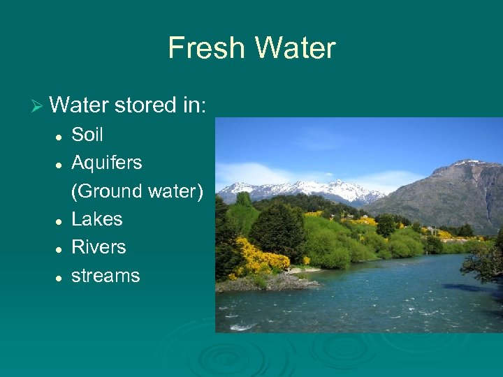 Fresh Water Ø Water stored in: l l l Soil Aquifers (Ground water) Lakes