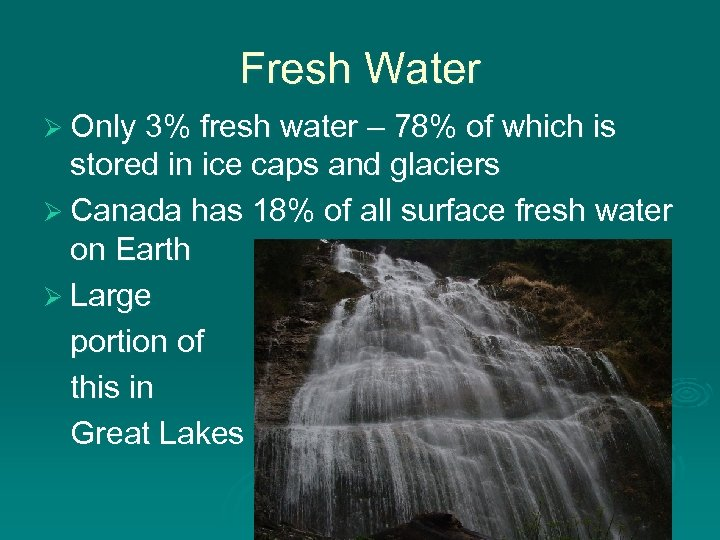 Fresh Water Ø Only 3% fresh water – 78% of which is stored in