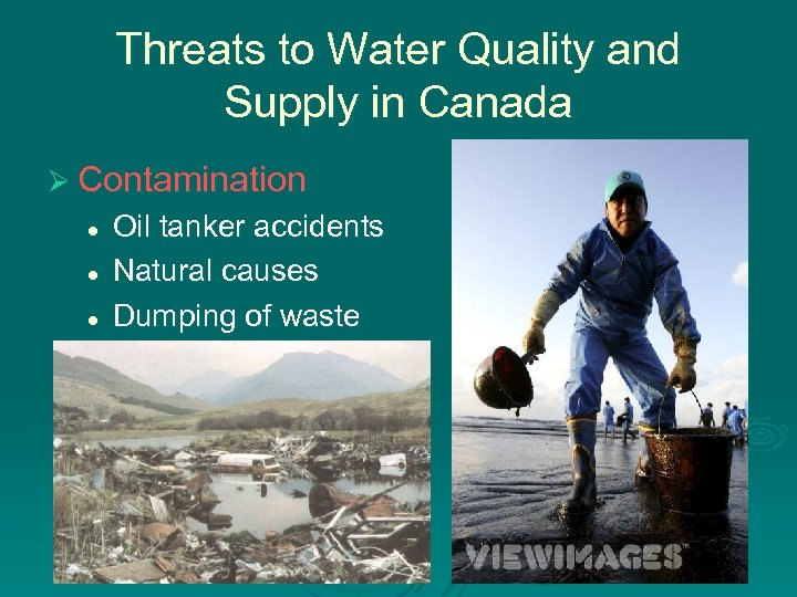 Threats to Water Quality and Supply in Canada Ø Contamination l l l Oil