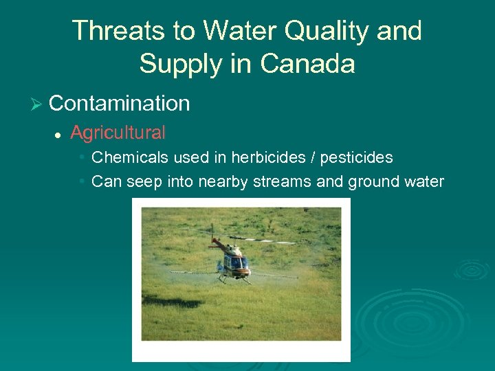 Threats to Water Quality and Supply in Canada Ø Contamination l Agricultural • Chemicals