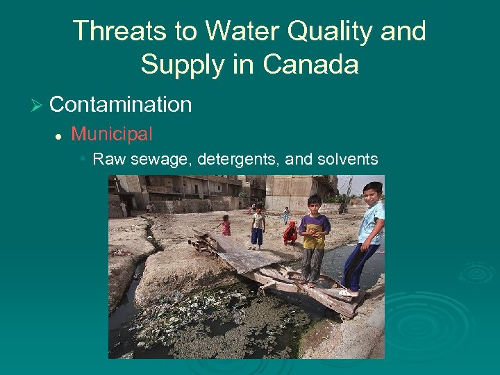 Threats to Water Quality and Supply in Canada Ø Contamination l Municipal • Raw