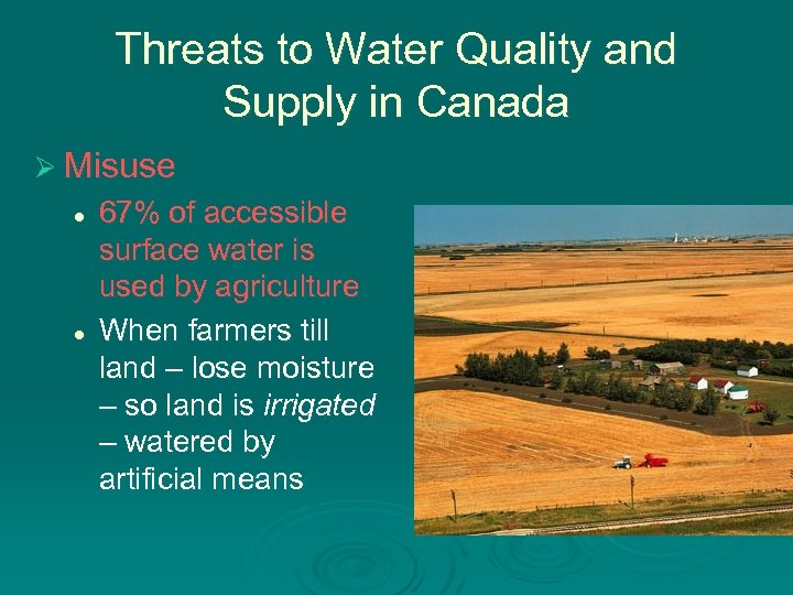 Threats to Water Quality and Supply in Canada Ø Misuse l l 67% of