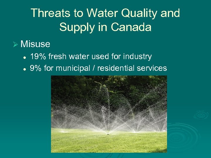 Threats to Water Quality and Supply in Canada Ø Misuse l l 19% fresh