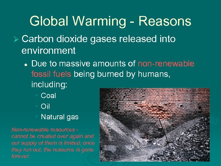 Global Warming - Reasons Ø Carbon dioxide gases released into environment l Due to