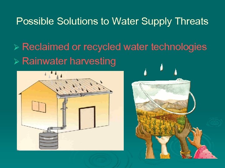 Possible Solutions to Water Supply Threats Ø Reclaimed or recycled water technologies Ø Rainwater