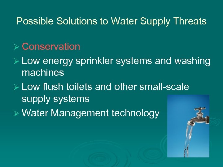 Possible Solutions to Water Supply Threats Ø Conservation Ø Low energy sprinkler systems and