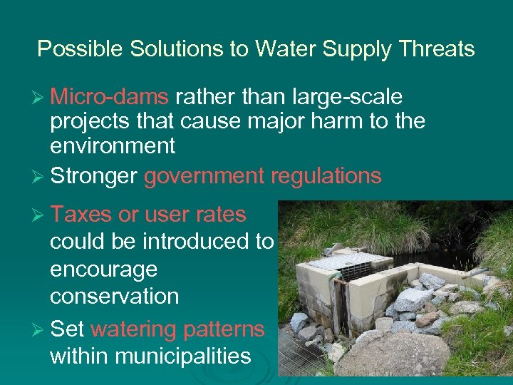 Possible Solutions to Water Supply Threats Ø Micro-dams rather than large-scale projects that cause