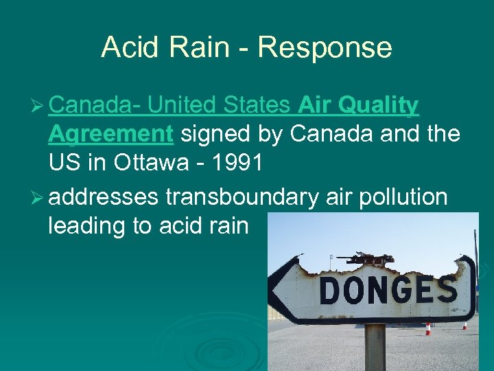 Acid Rain - Response Ø Canada- United States Air Quality Agreement signed by Canada