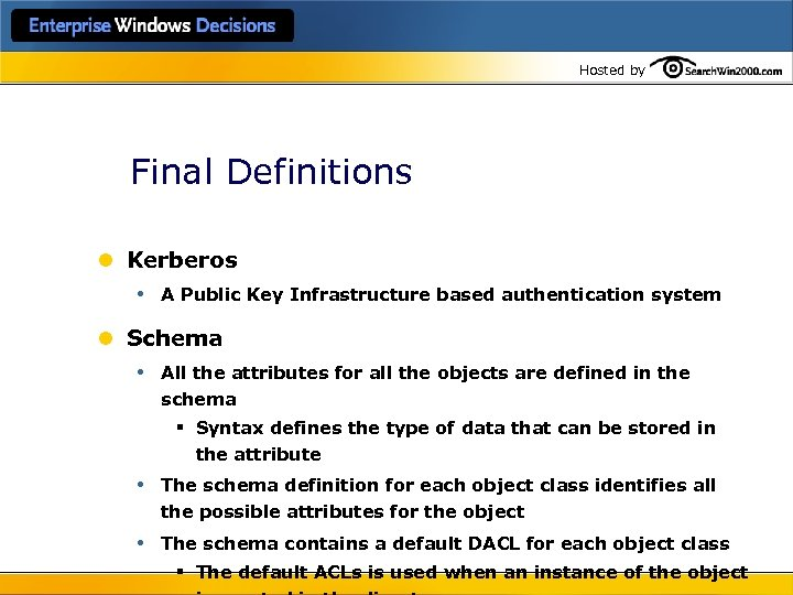 Hosted by Final Definitions l Kerberos • A Public Key Infrastructure based authentication system