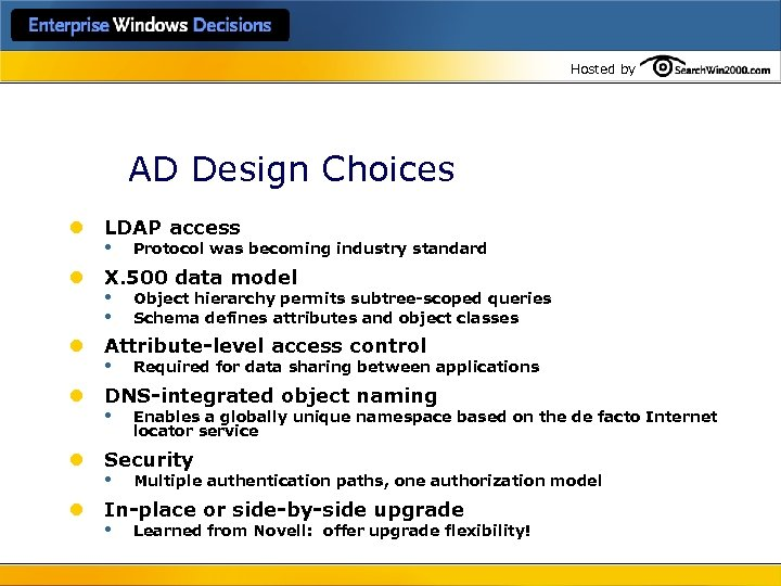 Hosted by AD Design Choices l LDAP access • Protocol was becoming industry standard