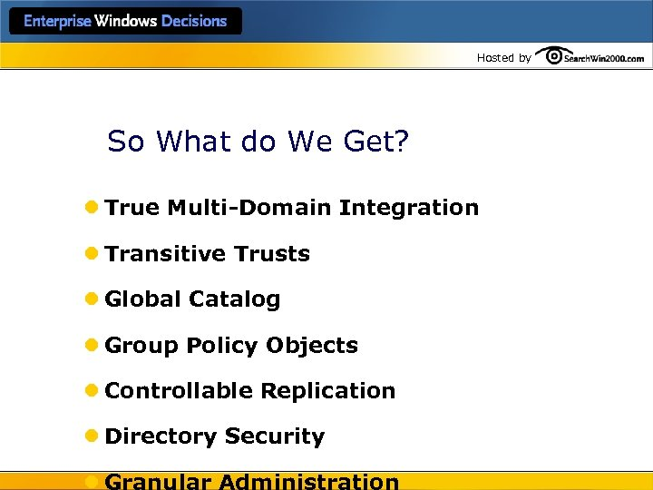 Hosted by So What do We Get? l True Multi-Domain Integration l Transitive Trusts