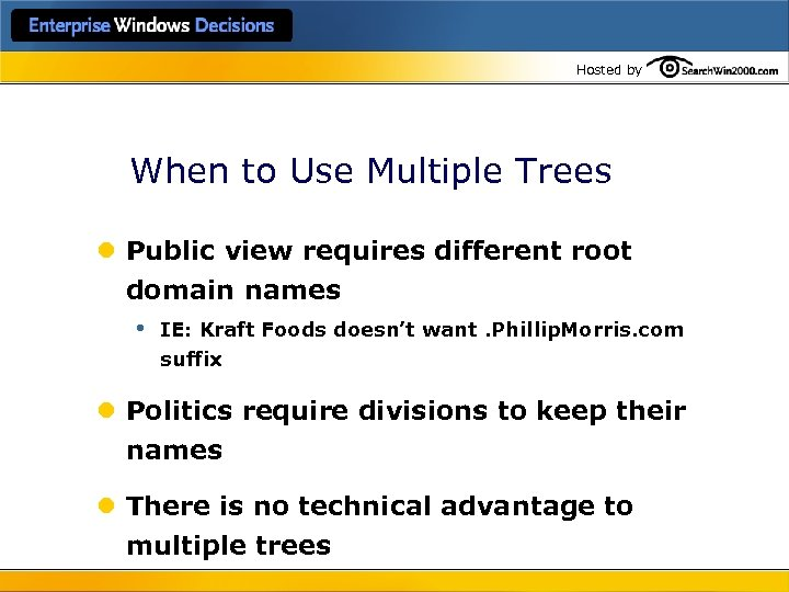 Hosted by When to Use Multiple Trees l Public view requires different root domain