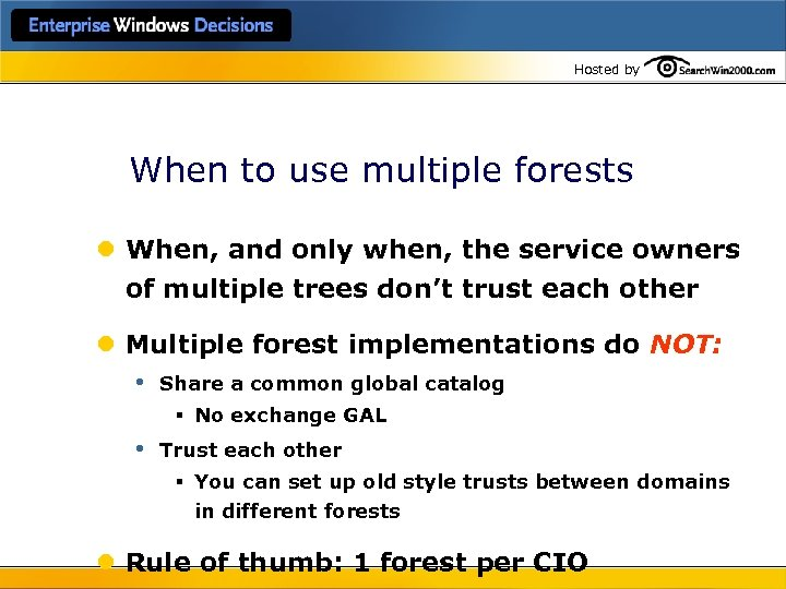 Hosted by When to use multiple forests l When, and only when, the service