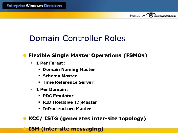 Hosted by Domain Controller Roles l Flexible Single Master Operations (FSMOs) • 1 Per